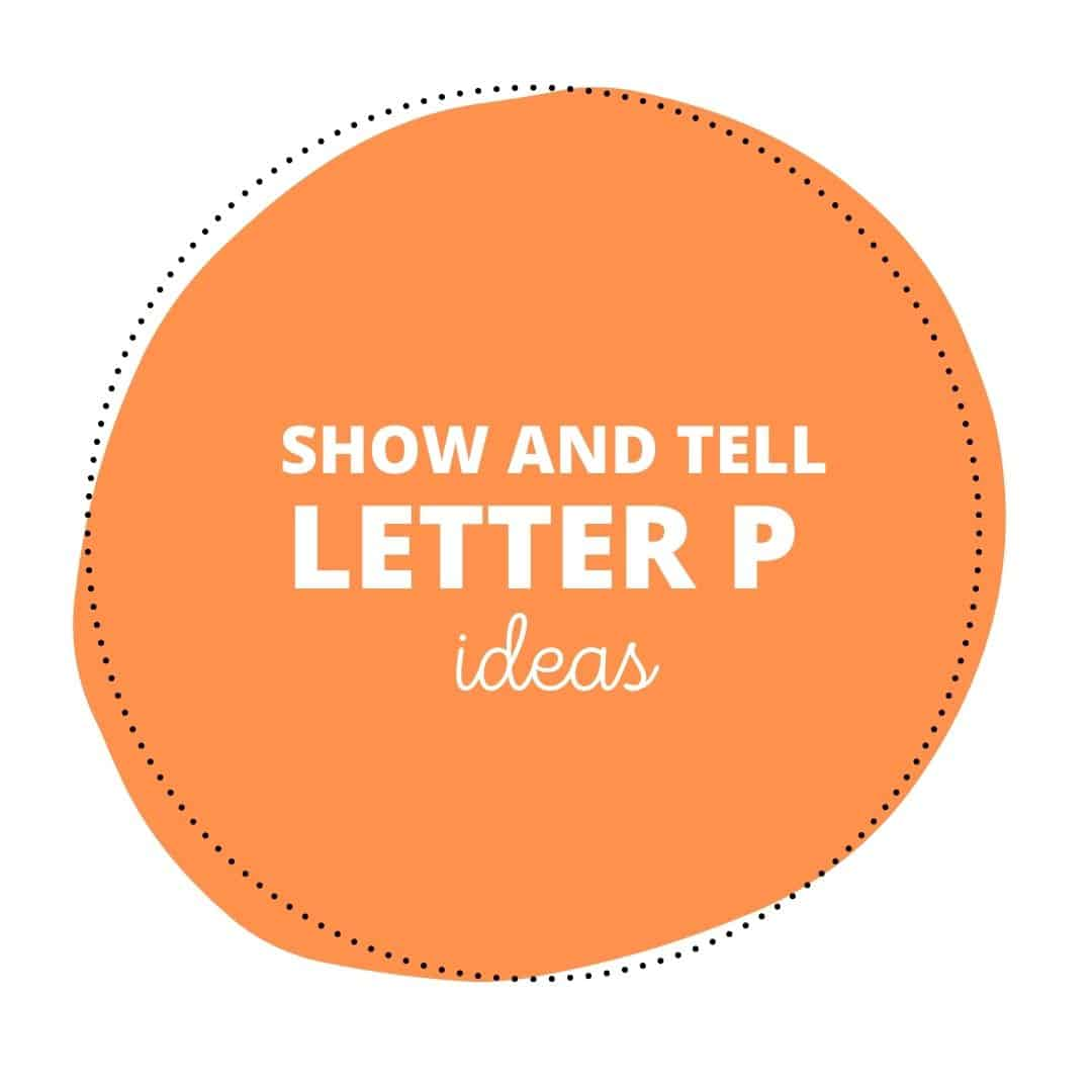 Show and Tell Letter P Ideas